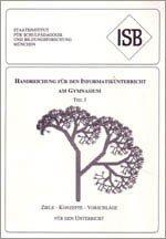 Handreichung - Informatikunterricht an Gymnasien - Band 1