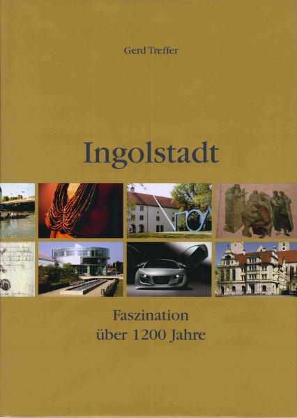 Ingolstadt - Faszination über 1200 Jahre