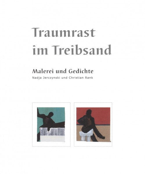 Traumrast im Treibsand – Malerei und Gedichte von Nadja Jerczynski und Christian Rank