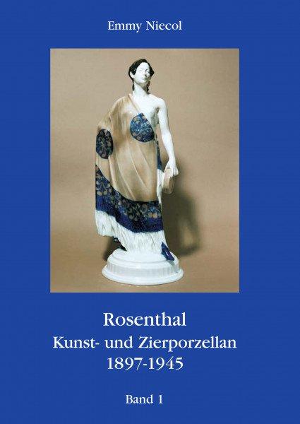 Rosenthal - Kunst und Zierporzellan 1897-1945. Band 1
