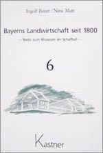 Bayerns Landwirtschaft seit 1800, Band 6