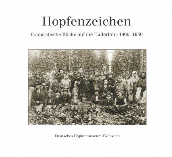 Hopfenzeichen - Fotografische Blicke auf die Hallertau, 1900-1950