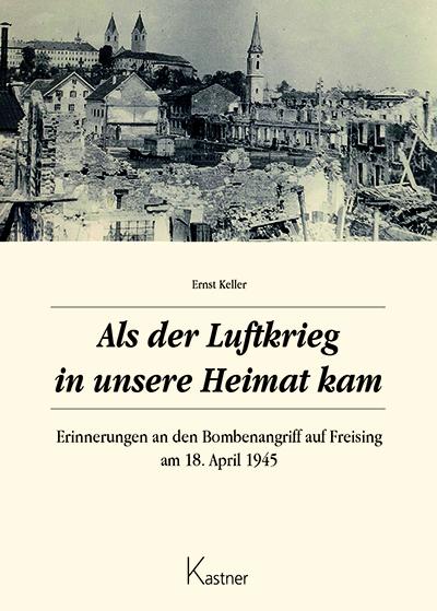 Als der Luftkrieg in unsere Heimat kam
