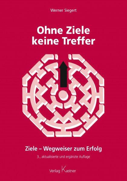 Ohne Ziele keine Treffer - Werner Siegert