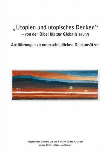 Utopien und utopisches Denken - von der Bibel bis zur Globalisierung