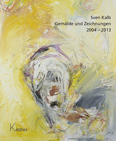 Sven Kalb - Gemälde und Zeichnungen 2004 - 2013